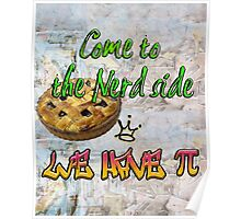 Come to the nerd side we have Pie (Pi)  Poster