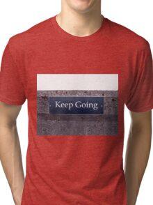 Keep Going Sign Tri-blend T-Shirt