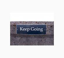 Keep Going Sign Unisex T-Shirt