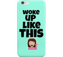 Woke Up Like This iPhone Case/Skin