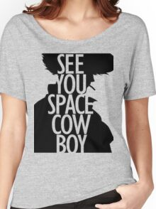 See you space Cowboy, Cowboy bebop Women's Relaxed Fit T-Shirt