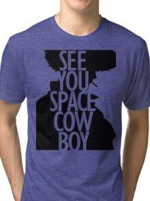 See you space Cowboy, Cowboy bebop Tri-blend T-Shirt
