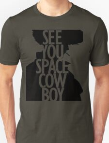 See you space Cowboy, Cowboy bebop Unisex T-Shirt