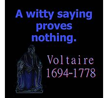 A Witty Saying - Voltaire Photographic Print