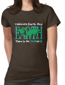Celebrate Earth Day -- There is No PLANet B Womens Fitted T-Shirt