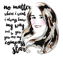 No matter where I went, I always knew my way back to you. You are my compass star Photographic Print