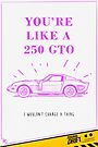 Valentine's Day Card: You're Like a 250 GTO by smgstudio