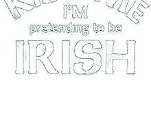 Kiss Me I'm Pretending To Be Irish by HotTShirts