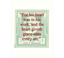 For His Heart Was In His Work - Longfellow Art Print
