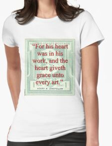 For His Heart Was In His Work - Longfellow Womens Fitted T-Shirt
