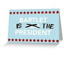Bartlet Is The President Greeting Card