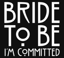 I'm Committed - Bride To Be  by 50mmFairy