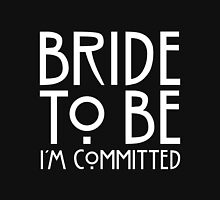I'm Committed - Bride To Be  Women's Fitted Scoop T-Shirt