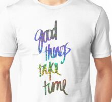 Good Things Take Time White  Unisex T-Shirt