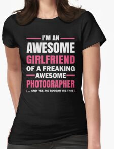 I'm An Awesome Girlfriend Of A Freaking Awesome Photographer ( ... And Yes, He Bought Me This) T-Shirt