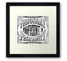 Profoundly Proficient In Profanity Framed Print