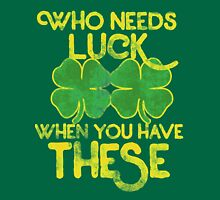 Who needs luck when you have these funny st. patrick's day Womens Fitted T-Shirt