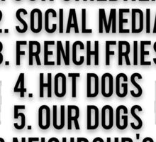 ORDER OF IMPORTANCE OF MY WIFE: 1. OUR CHILDREN, 2. SOCIAL MEDIA, 3. FRENCH FRIES, 4. HOT DOGS, 5. OUR DOGS, 6. OUR NEIGHBOUR'S DOGS, ...  27. ME Sticker
