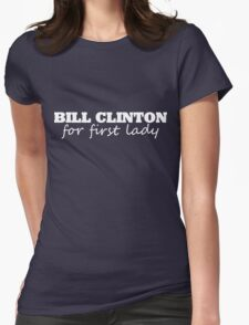 Bill Clinton for first lady 2016 Womens Fitted T-Shirt
