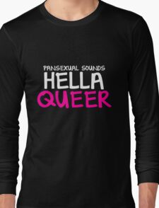 Pride/Humour - Pansexual Sounds Hella Queer Long Sleeve T-Shirt