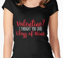 Valentine? I thought you said glass of wine Women's Fitted Scoop T-Shirt