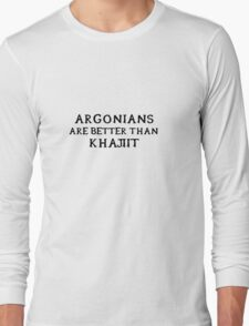 Argonians are better than Khajiit Long Sleeve T-Shirt
