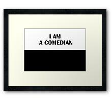 I AM A COMEDIAN (Classic) Framed Print