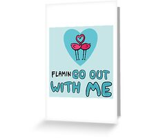 FlaminGO Out With Me! Greeting Card