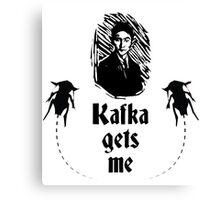 Kafka Gets Me Canvas Print