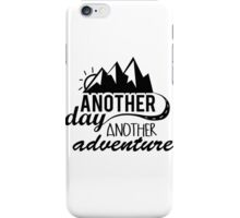 Another Day, Another Adventure iPhone Case/Skin
