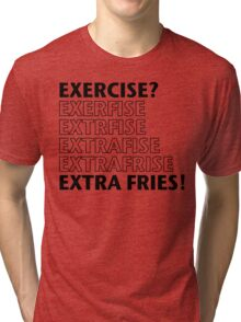 Exercise? Extra Fries. Tri-blend T-Shirt