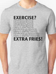Exercise? Extra Fries. Unisex T-Shirt