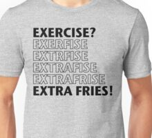 Exercise? Extra Fries. Unisex T-Shirt