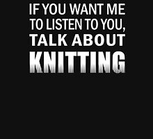 If you want me to listen to you Talk about Knitting Funny Knitter Gift T-Shirt
