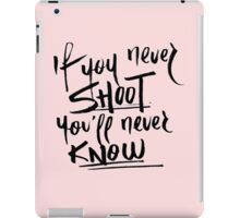 if you never shoot you'll never know iPad Case/Skin