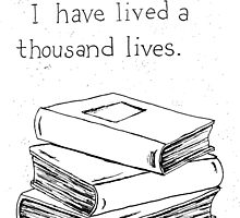 I have lived a thousand lives.... in books. by Brittany Cummings