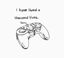 I have lived a thousand lives... in video games. Unisex T-Shirt