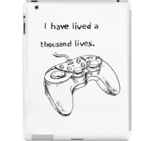 I have lived a thousand lives... in video games. iPad Case/Skin