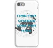 Time for change,time to rise,flat earth iPhone Case/Skin