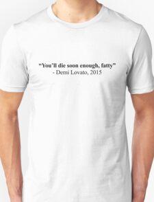 """""""You'll Die Soon Enough, Fatty"""" T-Shirt"""