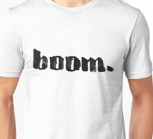 Boom. Unisex T-Shirt