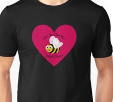 Will You Bee My Valentine? Unisex T-Shirt
