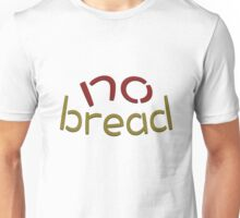 """no bread"" typography Unisex T-Shirt"