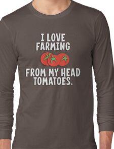 I Love Farming From My Head Tomatoes T Shirt Long Sleeve T-Shirt