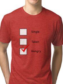 Single. Taken. Hungry. Tri-blend T-Shirt