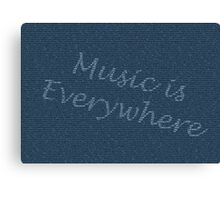 Music is Everywhere Canvas Print