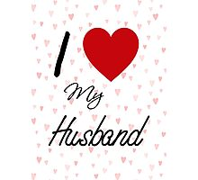 I Love My Husband Photographic Print
