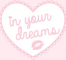 In Your Dreams Heart by Moxie Graphics