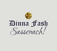 Outlander/Dinna fash Sassenach Unisex T-Shirt