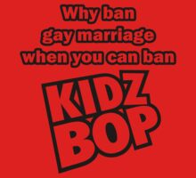 Why Ban Gay Marriage When You Can Ban Kidz Bop? by MissMomiMallow